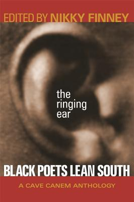 Click for more detail about The Ringing Ear: Black Poets Lean South (Cave Canem Anthology) by Nikky Finney
