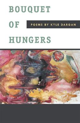 Click for more detail about Bouquet of Hungers: Poems by Kyle Dargan