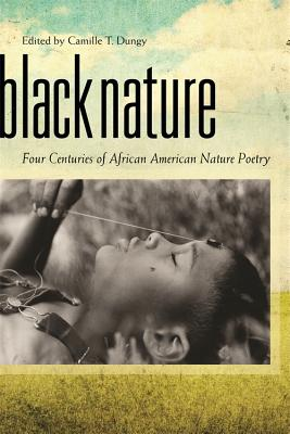 Click for more detail about Black Nature: Four Centuries of African American Nature Poetry by Camille T. Dungy