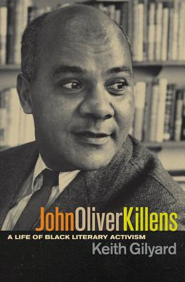 Click for more detail about John Oliver Killens: A Life Of Black Literary Activism by Keith Gilyard