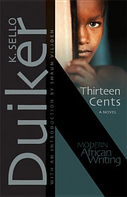 Click for more detail about Thirteen Cents: A Novel (Modern African Writing Series) by K.  Sello Duiker