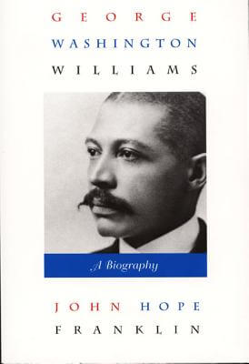 Click for more detail about George Washington Williams: A Biography by John Hope Franklin