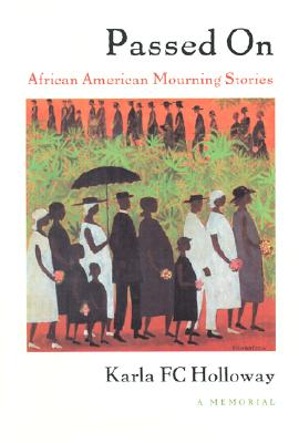 Click for more detail about Passed on: African American Mourning Stories: A Memorial by Karla F.C. Holloway