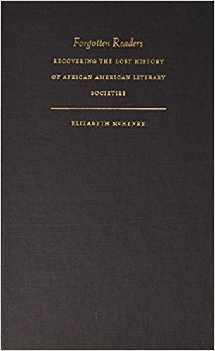 Click for more detail about Forgotten Readers: Recovering the Lost History of African American Literary Societies (New Americanists) by Elizabeth McHenry