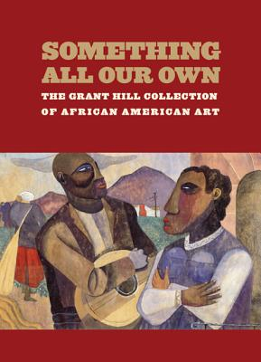 Click for a larger image of Something All Our Own: The Grant Hill Collection of African American Art