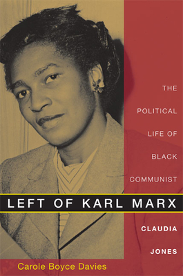 Book Cover Left of Karl Marx: The Political Life of Black Communist Claudia Jones by Carole Boyce-Davies