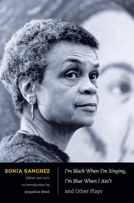 Click for more detail about I'm Black When I'm Singing, I'm Blue When I Ain't And Other Plays by Sonia Sanchez