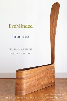 Click for more detail about EyeMinded: Living and Writing Contemporary Art by Kellie Jones