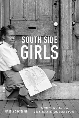Click for more detail about South Side Girls: Growing Up in the Great Migration by Marcia Chatelain