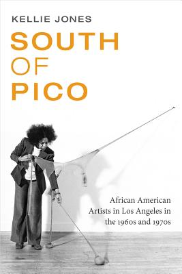 Click for more detail about South of Pico: African American Artists in Los Angeles in the 1960s and 1970s by Kellie Jones