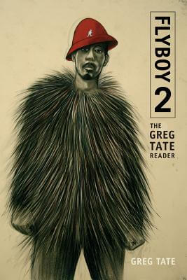 Click for more detail about Flyboy 2: The Greg Tate Reader by Greg Tate