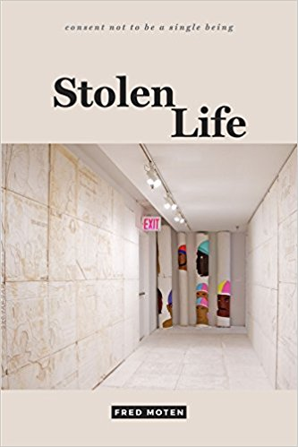 Click for more detail about Stolen Life (consent not to be a single being) by Fred Moten