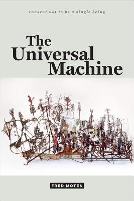 Click for more detail about The Universal Machine (consent not to be a single being) by Fred Moten