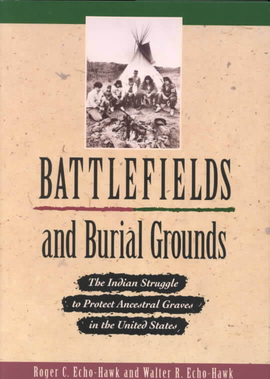 Book Cover Battlefields and Burial Grounds: The Indian Struggle to Protect Ancestral Graves in the United States by Roger Echo-Hawk and Walter R. Echo-Hawk