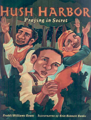 Click for more detail about Hush Harbor: Praying in Secret (Carolrhoda Picture Books) by Freddi Williams Evans