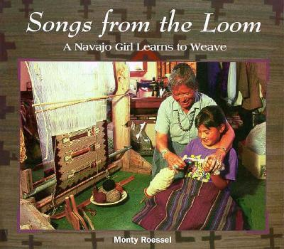 Click for more detail about Songs from the Loom: A Navajo Girl Learns to Weave (We Are Still Here) by Monty Roessel