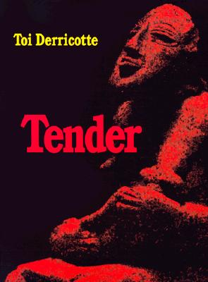 Click for more detail about Tender by Toi Derricotte