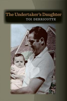 Click for more detail about The Undertaker's Daughter by Toi Derricotte