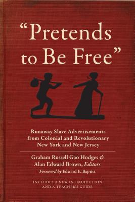 "Click for more detail about ""Pretends to Be Free:"" Runaway Slave Advertisements from Colonial and Revolutionary New York and New Jersey by Graham Russell Gao Hodges and Alan Edward Brown"