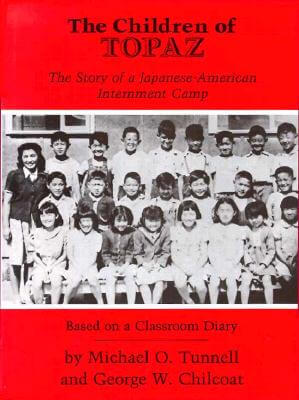 Click for more detail about The Children of Topaz: The Story of a Japanese-American Internment Camp: Based on a Classroom Diary by George W. Chilcoat and Michael O. Tunnell