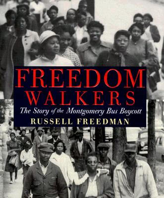 Click for more detail about Freedom Walkers: The Story of the Montgomery Bus Boycott (Bank Street College of Education Flora Stieglitz Straus Award (Awards)) by Russell Freedman