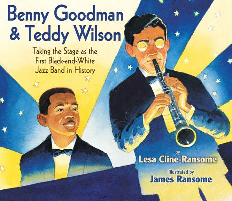 Click for more detail about Benny Goodman & Teddy Wilson: Taking the Stage as the First Black-and-White Jazz Band in History by Lesa Cline-Ransome