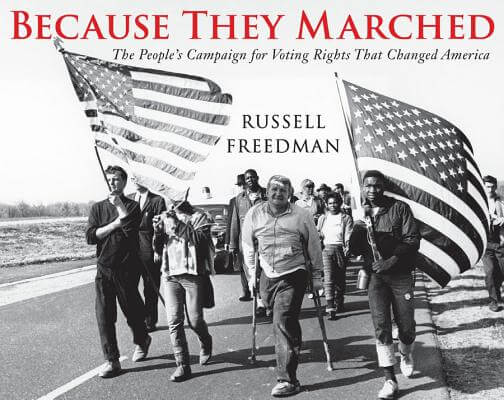 Click for more detail about Because They Marched: The People's Campaign for Voting Rights That Changed America by Russell Freedman