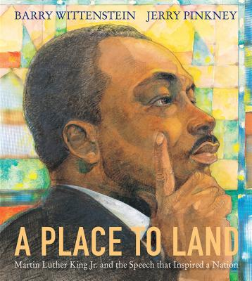 Click for more detail about A Place to Land: Martin Luther King Jr. and the Speech That Inspired a Nation by Barry Wittenstein