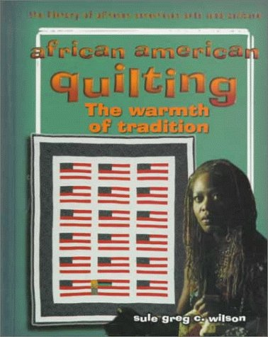Click for more detail about African American Quilting: The Warmth of Tradition by Sule Greg C. Wilson