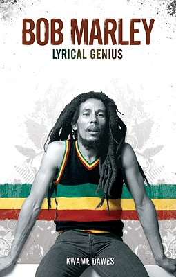 Click for more detail about Bob Marley: Lyrical Genius by Kwame Dawes