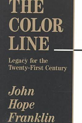 Click for more detail about The Color Line: Legacy for the Twenty-First Century (BRICK LECTURE SERIES) by John Hope Franklin