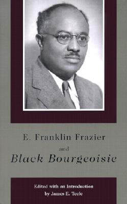 Click for a larger image of E. Franklin Frazier and Black Bourgeoisie