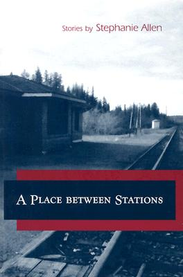 Click for more detail about A Place Between Stations by Stephanie Allen