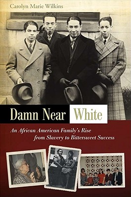 Click for more detail about Damn Near White: An African American Family's Rise From Slavery To Bittersweet Success by Carolyn Marie Wilkins
