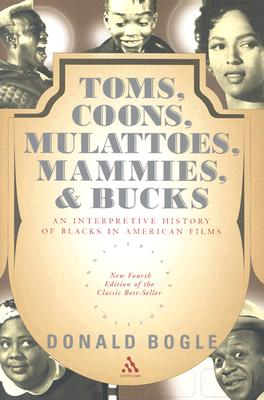 Click for more detail about Toms, Coons, Mulattoes, Mammies, & Bucks: An Interpretive History of Blacks in American Films by Donald Bogle