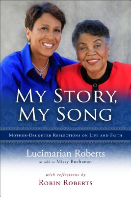 Click for more detail about My Story, My Song - Mother-Daughter Reflections On Life And Faith by Lucimarian Roberts, Robin Roberts, and Missy Buchanan
