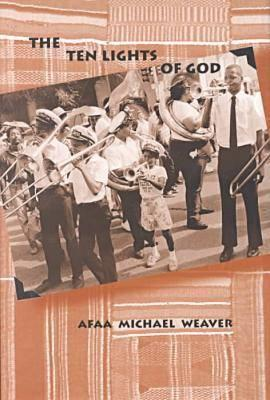 Click for more detail about The Ten Lights of God by Afaa Michael Weaver