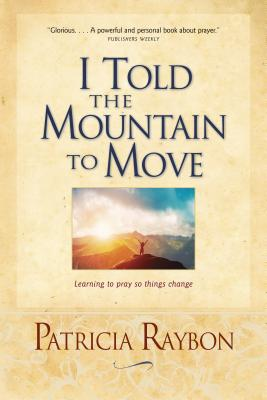 Book Cover I Told the Mountain to Move by Patricia Raybon