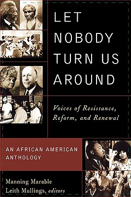 Click for more detail about Let Nobody Turn Us Around: Voices of Resistance, Reform, and Renewal by Manning Marable and Leith Mullings