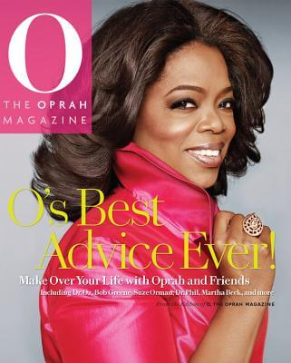 Click for more detail about O's Best Advice Ever!: Make Over Your Life With Oprah & Friends by The Oprah Magazine Editors Of O