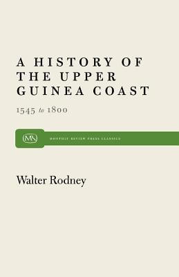 Click for more detail about A History of the Upper Guinea Coast: 1545-1800 (Monthly Review Press Classic Titles) by Walter Rodney