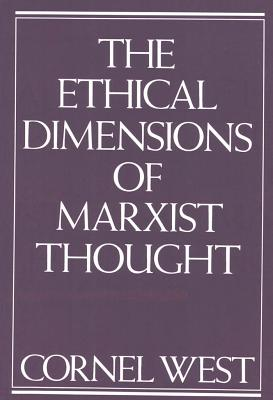 Book Cover The Ethical Dimensions of Marxist Thought by Cornel West