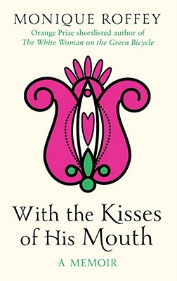 Click for more detail about With the Kisses of His Mouth by Monique Roffey