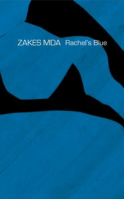 Click for more detail about Rachel's Blue (The Africa List) by Zakes Mda