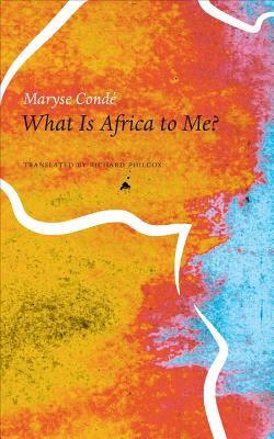 Click for more detail about What Is Africa to Me?: Fragments of a True-to-Life Autobiography by Maryse Conde