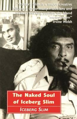 Click for more detail about The Naked Soul of Iceberg Slim: Robert Beck's Real Story by Iceberg Slim