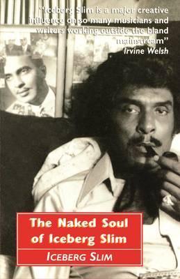 Book Cover The Naked Soul of Iceberg Slim: Robert Beck's Real Story by Iceberg Slim