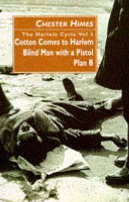 Click for more detail about The Harlem Cycle: Cotton Comes to Harlem; Blind Man with a Pistol; Plan B by Chester Himes