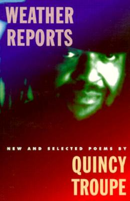 Click for more detail about Weather Reports: New and Selected Poems by Quincy Troupe