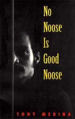 Click for more detail about No Noose Is Good Noose by Tony Medina